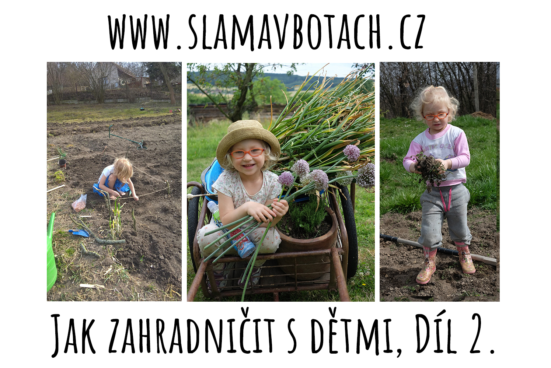 Jak zahradničit s malými dětmi. Rady, tipy, zkušenosti. Foto: Sláma v botách